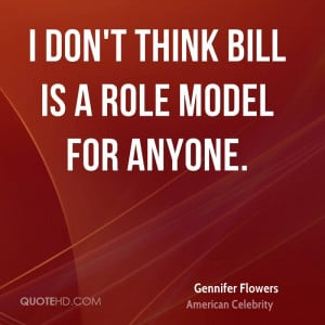 don't think Bill is a role model for anyone.
