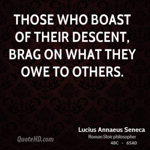 Those who boast of their descent, brag on what they owe to others.