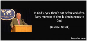 In God's eyes, there's not before and after. Every moment of time is ...