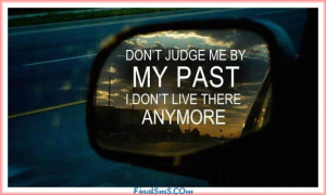 Don't judge me by my past … I don't live there anymore!