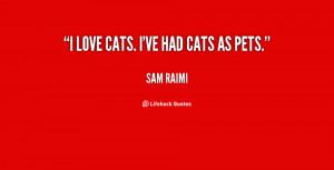 sam raimi quotes i love cats i ve had cats as pets sam raimi