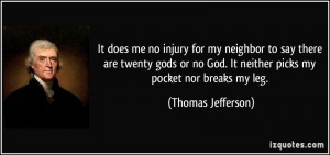 It does me no injury for my neighbor to say there are twenty gods or ...