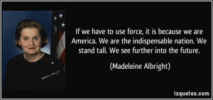 ... . We stand tall. We see further into the future. - Madeleine Albright