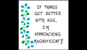 Age Theme Magnet - Humorous quote, growing older, better with age ...