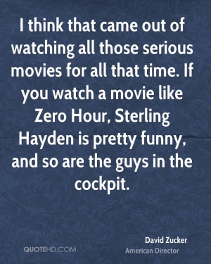 of watching all those serious movies for all that time. If you watch ...