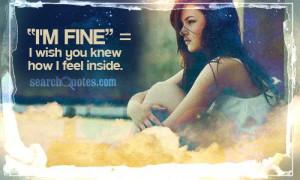fine' = I wish you knew how I feel inside.
