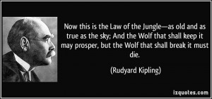 Now this is the Law of the Jungle—as old and as true as the sky; And ...