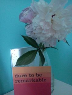 Dare to be remarkable. Inspirational quotes keep me motivated!