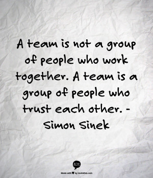... work together. A team is a group of people who trust each other