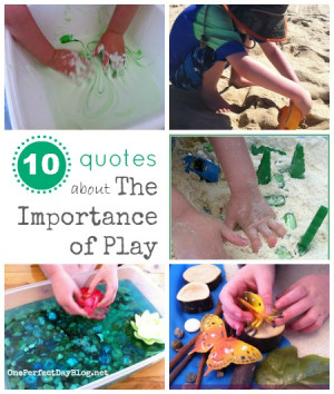 ... importance of play and today i m sharing ten of my favourite quotes