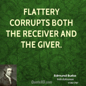 Flattery corrupts both the receiver and the giver.
