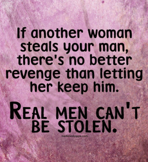 ... Man, There's No Better Revenge Than Letting Her Keep Him. Real Men