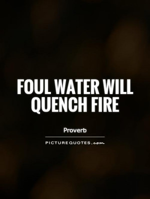 Water Quotes Fire Quotes Proverb Quotes