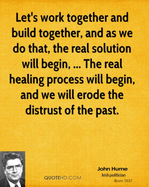 Let's work together and build together, and as we do that, the real ...