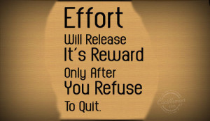 ... Quote: Effort Will Release It's Reward Only After... Effort-(1