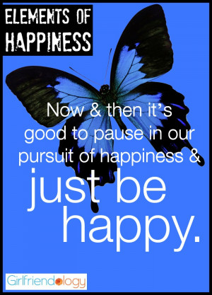 """... pursuit of happiness & just be happy. """" – Guillaume Appollinaire"""