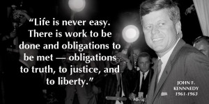 """John F. Kennedy, 1961-1963: """"Life is never easy. There is work to be ..."""