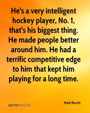 Mark Recchi - He's a very intelligent hockey player, No. 1, that's his ...