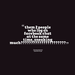 Quotes Picture: them 2 people who log on facebook chat at the same ...