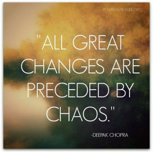 All #great changes are preceded by chaos. - Deepak Chopra's #quote