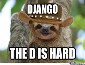 The Sloth Version Of Django