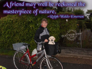 ... may well be reckoned the masterpiece of nature ~ Friendship Quote