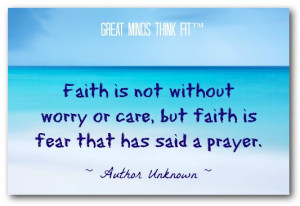 Faith is not without worry or care, but faith is fear that has said a ...