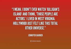 quote Jennifer Garner i mean i didnt ever watch gilligans 184869 png