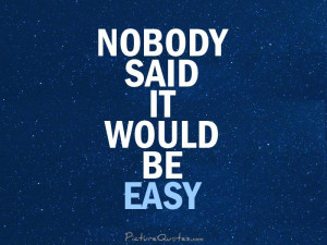 Nobody Said It Would Be Easy Quote   Picture Quotes & Sayings
