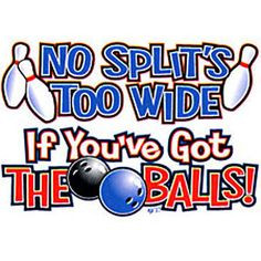 Funny Bowling T Shirt No Splits Too Wide If You've got The Balls Tee ...