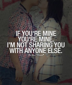 All I Want is You Quotes - If you're mine you're mine