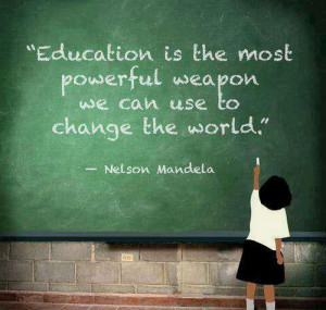Education is the most powerful weapon we can use to change the world