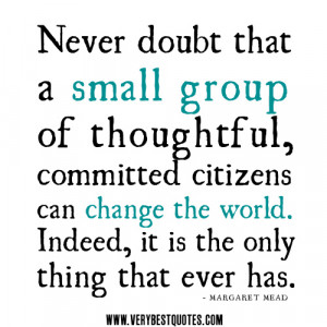 ... group of thoughtful citizens can change the world- Positive Quotes