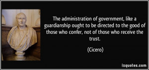 The administration of government, like a guardianship ought to be ...