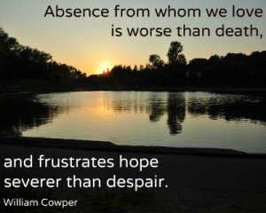 Absence From Whom We Love Is Worse Than Death - Missing You Quote