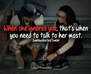 When she ignores you, that's when you need to talk to ...   SumNan Qu ...