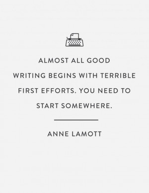 ... efforts you need to start somewhere anne lamott # quotes # writing