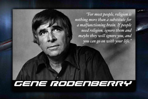 http://www.goodreads.com/author/quotes/43942.Gene_Roddenberry )