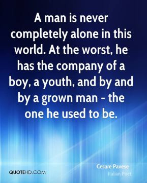 man is never completely alone in this world. At the worst, he has ...