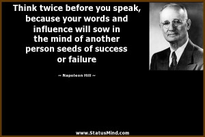 Think twice before you speak, because your words and influence will ...