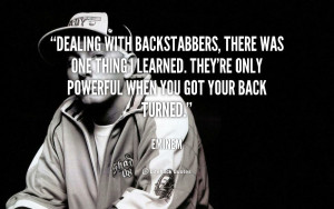 Dealing with backstabbers, there was one thing I learned. They're only ...