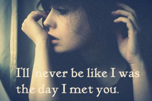 ... will-never-be-like-I-was-the-day-I-met-you-sayings-quotes-pictures.jpg