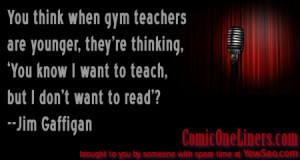Gym Teachers, A Jim Gaffigan Quote