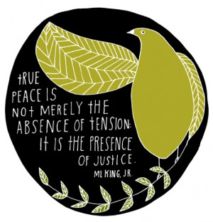 True peace is not merely the absence of tension: it is the presence of ...