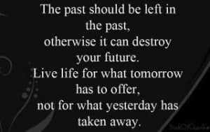NOTHING good comes from living in the past.