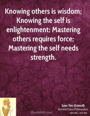 Knowing others is wisdom; Knowing the self is enlightenment; Mastering ...