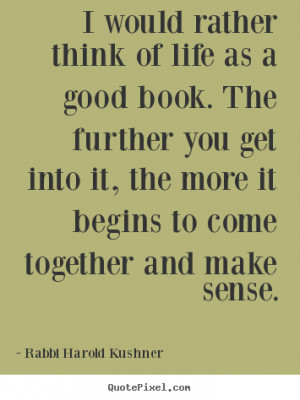 Rabbi Harold Kushner Quotes - I would rather think of life as a good ...