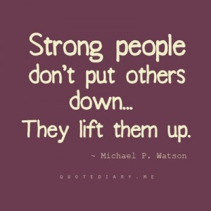 Strong people lift others up