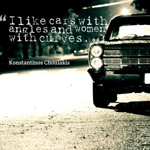 Quotes Picture: i like cars with angles and women with curves