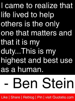 ... is my highest and best use as a human ben stein # quotes # quotations